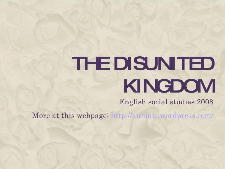 THE DISUNITED KINGDOM English social studies 2008 More at this webpage:  http://annmic.wordpress.com/