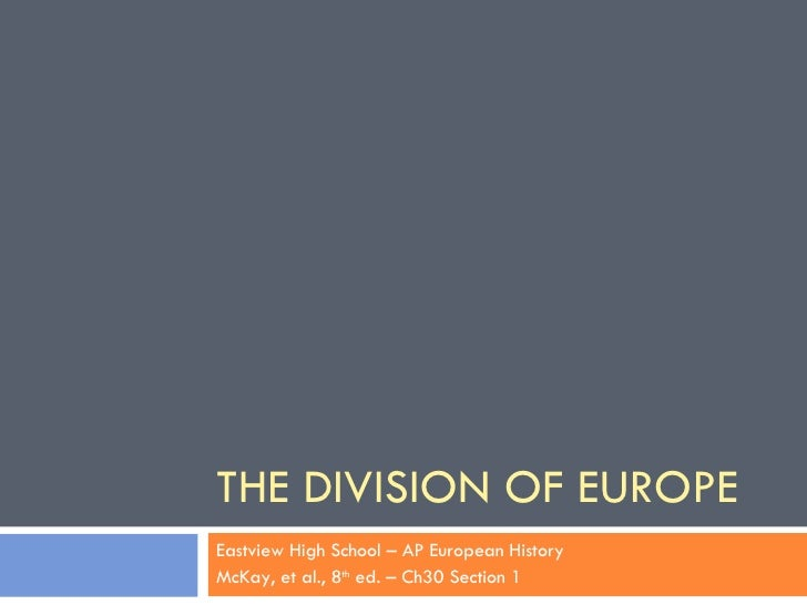 THE DIVISION OF EUROPE Eastview High School – AP European History McKay, et al., 8 th  ed. – Ch30 Section 1