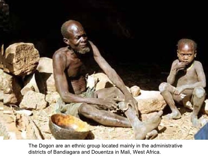 The Dogon are an ethnic group located mainly in the administrative  districts of Bandiagara and Douentza in Mali, West Afr...