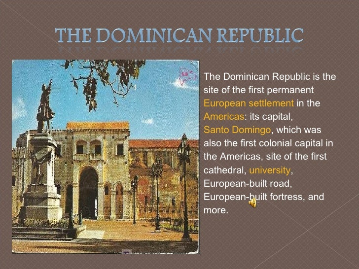<ul><li>The Dominican Republic is the site of the first permanent  European settlement  in the  Americas : its capital,  S...