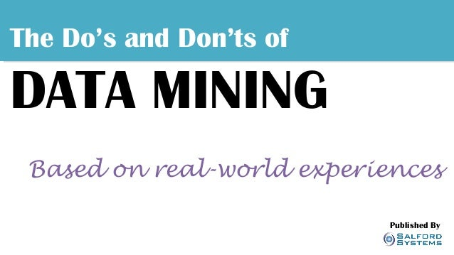 The Do's and Don'ts of  DATA MINING Based on real-world experiences Published By A publicatio n of