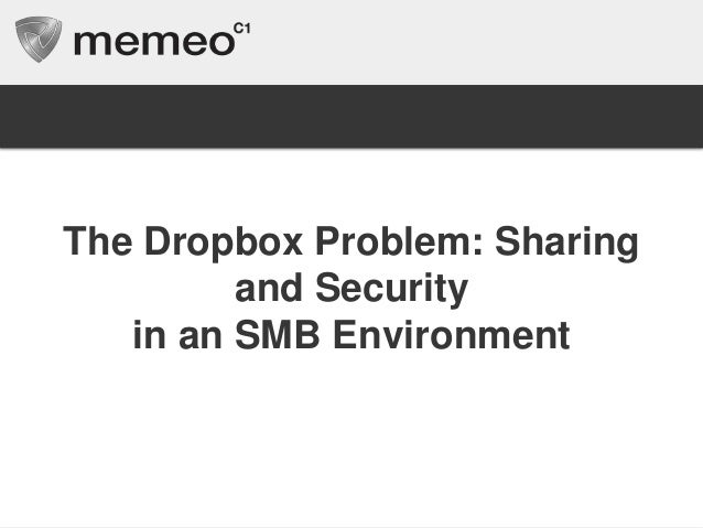 The Dropbox Problem: Sharing and Security in an SMB Environment