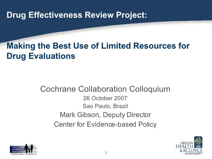 Drug Effectiveness Review Project: Making the Best Use of Limited Resources for  Drug Evaluations <ul><li>Cochrane Collabo...