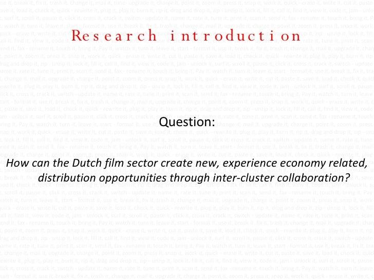 Research introduction <ul><li>Question: </li></ul><ul><li>How can the Dutch film sector create new, experience economy rel...