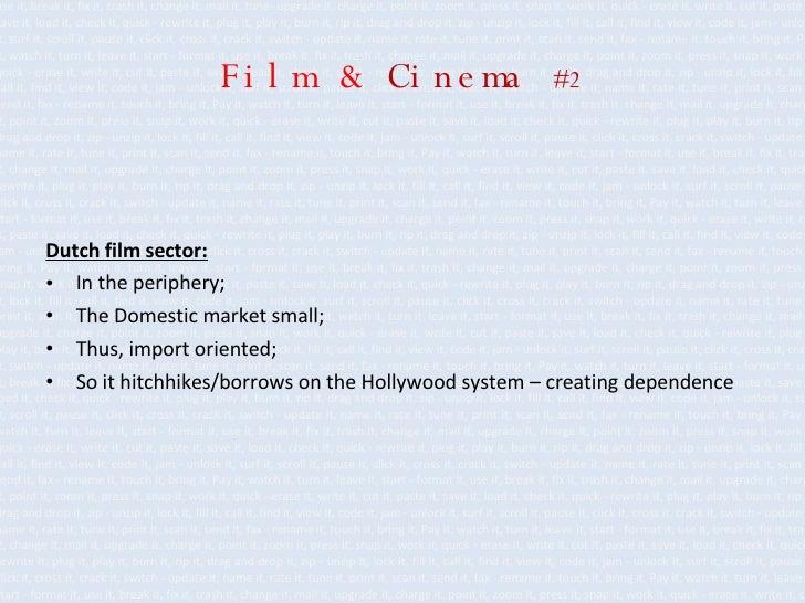 Film   &   Cinema  #2 <ul><li>Dutch film sector: </li></ul><ul><li>In the periphery; </li></ul><ul><li>The Domestic market...