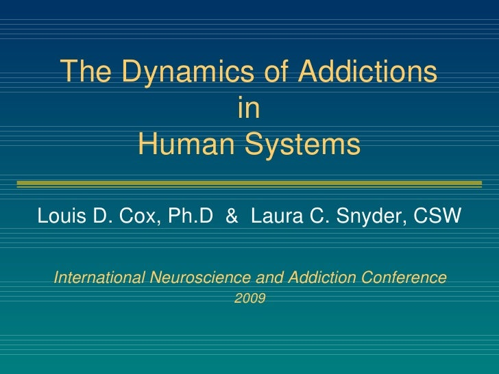 The Dynamics of Addictions in Human Systems Louis D. Cox, Ph.D  &  Laura C. Snyder, CSW International Neuroscience and Add...