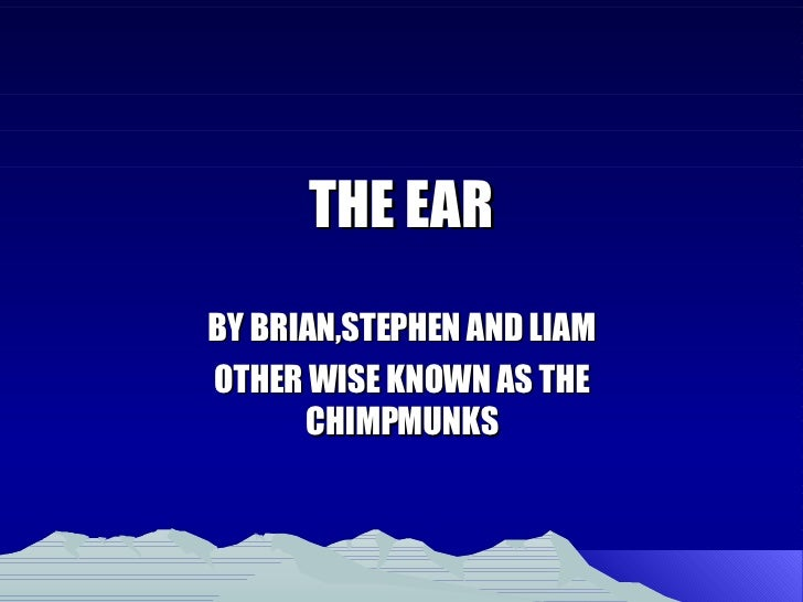 THE EAR BY BRIAN,STEPHEN AND LIAM OTHER WISE KNOWN AS THE CHIMPMUNKS