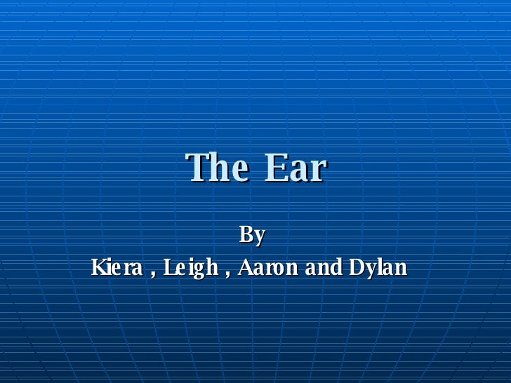 The Ear By  Kiera , Leigh , Aaron and Dylan