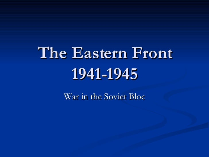 The Eastern Front 1941-1945 War in the Soviet Bloc