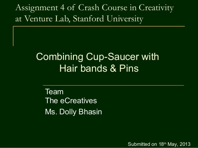 Assignment 4 of Crash Course in Creativityat Venture Lab, Stanford UniversityTeamThe eCreativesMs. Dolly BhasinCombining C...