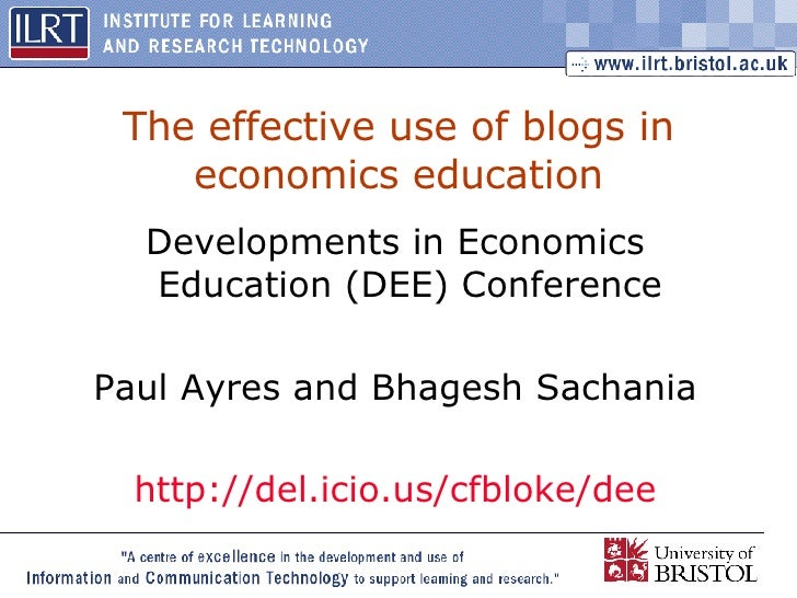 The effective use of blogs in economics education Developments in Economics Education (DEE) Conference Paul Ayres and Bhag...