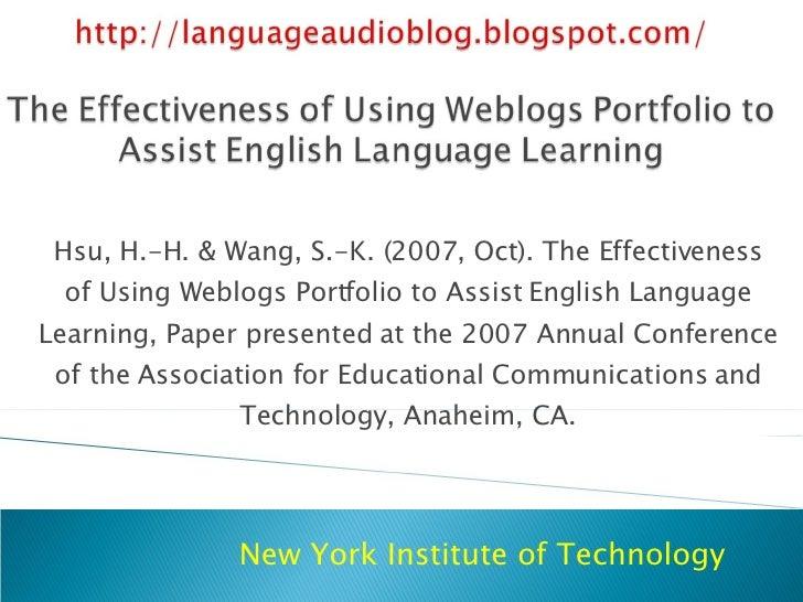 Hsu, H.-H. & Wang, S.-K. (2007, Oct). The Effectiveness of Using Weblogs Portfolio to Assist English Language Learning, Pa...