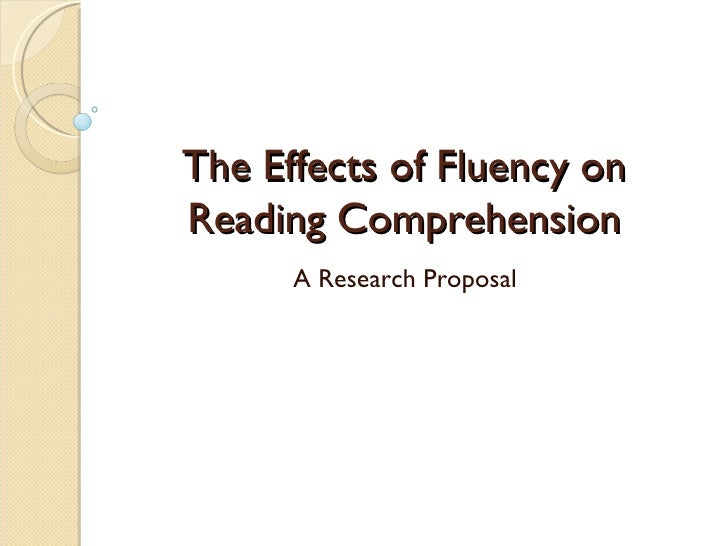 The Effects of Fluency on Reading Comprehension A Research Proposal