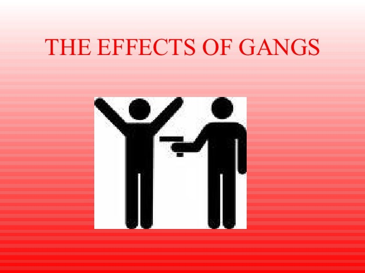 THE EFFECTS OF GANGS