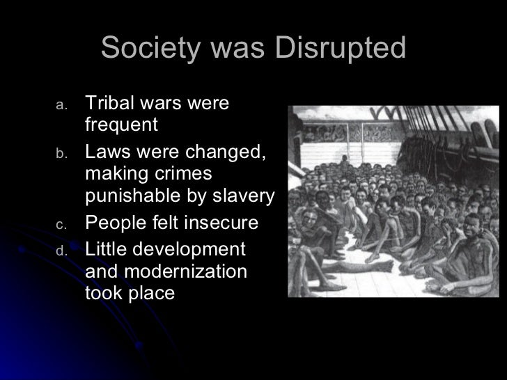 the effect of the slave trade The slave trade had a profound effect on the economy and politics of west africa, leading, in many cases, to an increase in tension and violence europeans repay african hospitality document.