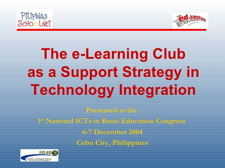 The e-Learning Club as a Support Strategy in Technology Integration Presented at the  1 st  National ICTs in Basic Educati...