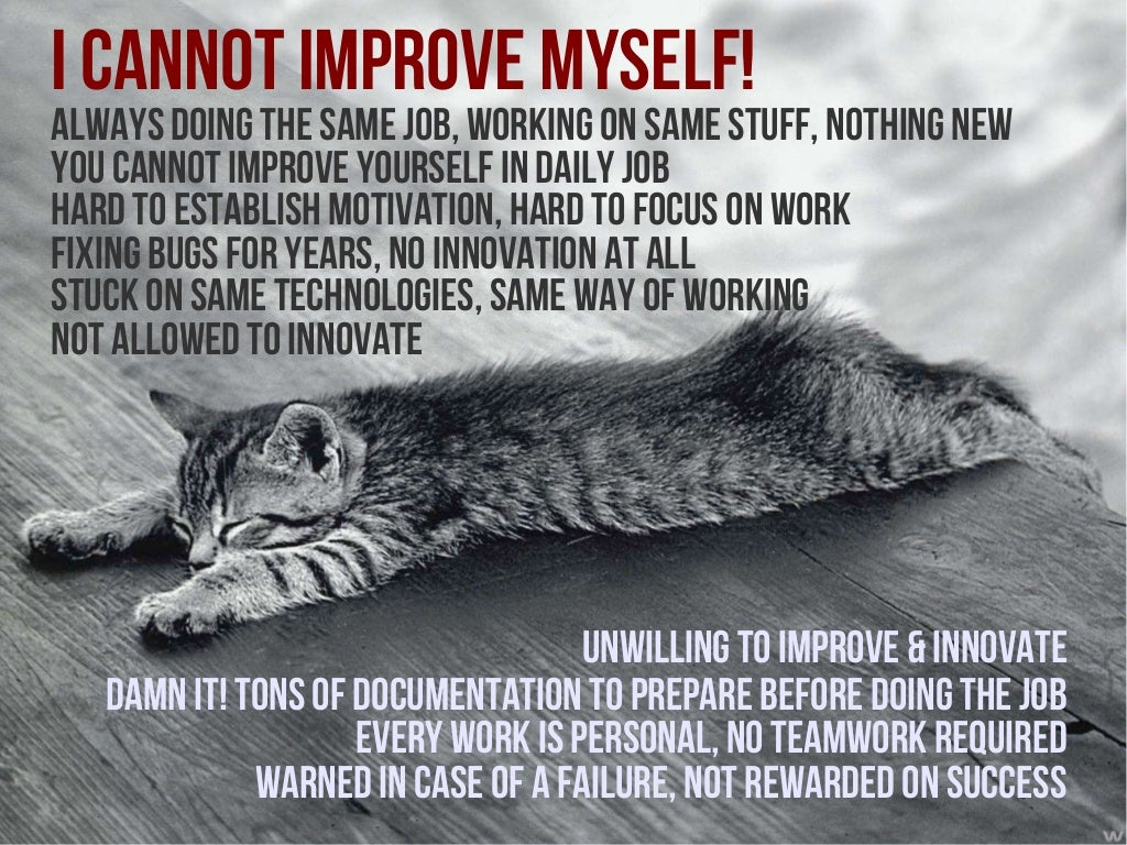 improve myself Feeling useful and good about yourself, giving your 100% and believing that you are doing things the best way, is the only thing that matters when measuring what kind of person you are 20 practical ways to improve yourself every day.
