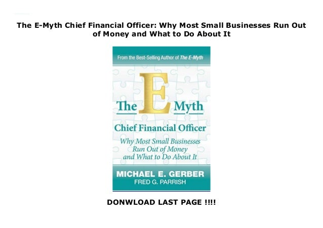 Why Most Small Businesses Run Out of Money and What to Do about It The E-Myth Chief Financial Officer