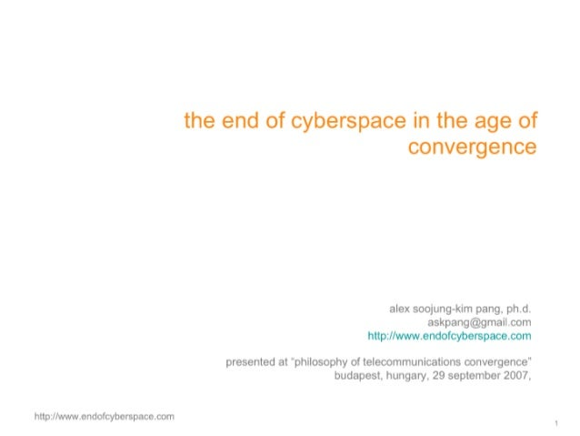 The End of Cyberspace in the Age of Convergence