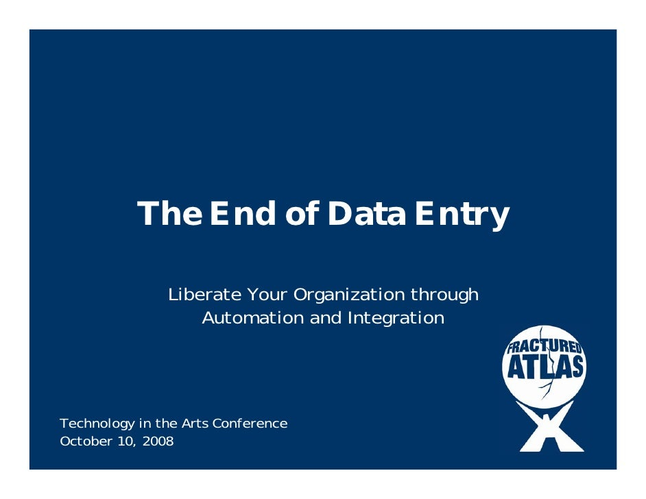 The End of Data Entry                 Liberate Your Organization through                    Automation and Integration    ...