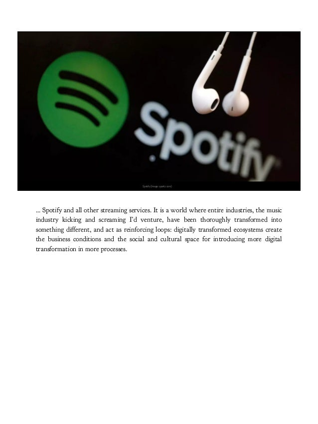 Spotify (Image: quartz.com) … Spotify and all other streaming services. It is a world where entire industries, the music i...