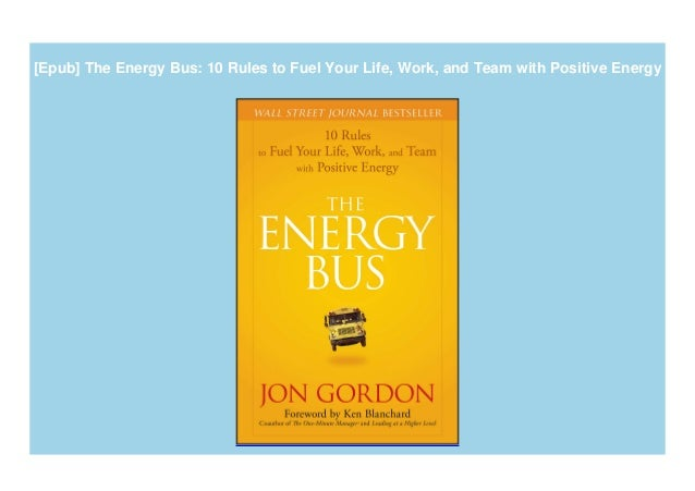 [Epub] The Energy Bus: 10 Rules to Fuel Your Life, Work, and Team with Positive Energy
