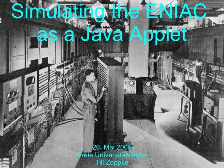 Simulating the ENIAC   as a Java Applet                20. Mai 2005       Freie Universität Berlin             Till Zoppke