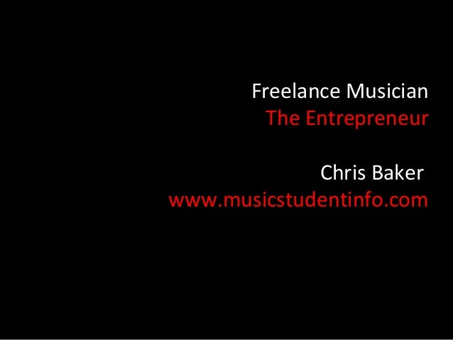 Freelance Musician         The Entrepreneur             Chris Bakerwww.musicstudentinfo.com