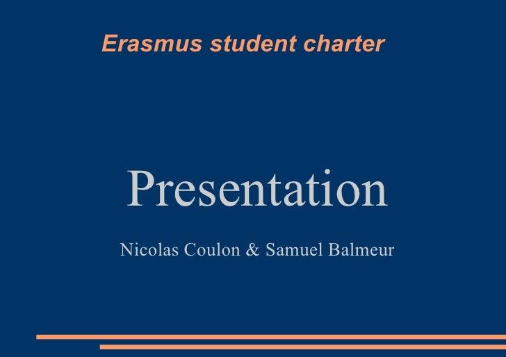 Erasmus student charter Presentation Nicolas Coulon & Samuel Balmeur