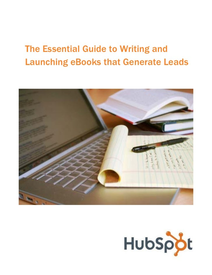 The Essential Guide to Writing andLaunching eBooks that Generate Leads