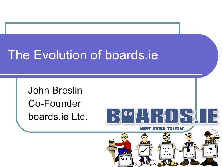The Evolution of boards.ie John Breslin Co-Founder boards.ie Ltd.