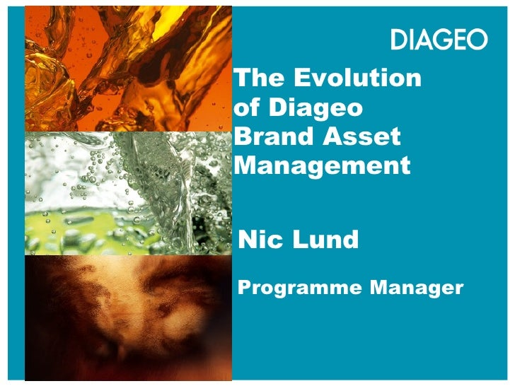 The Evolution of Diageo Brand Asset Management  Nic Lund Programme Manager