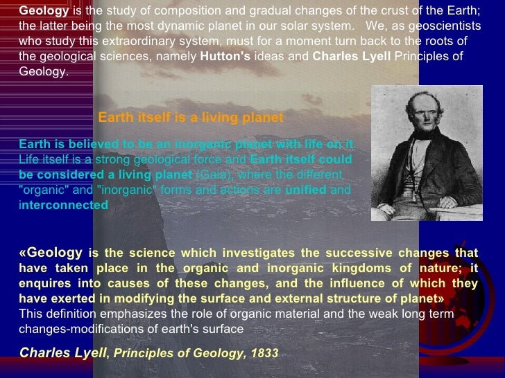 « Geology  is the science which investigates the successive changes that have taken place in the organic and inorganic kin...