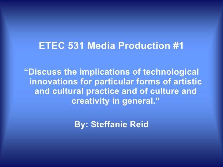 "<ul><li>ETEC 531 Media Production #1 </li></ul><ul><li>"" Discuss the implications of technological innovations for particu..."