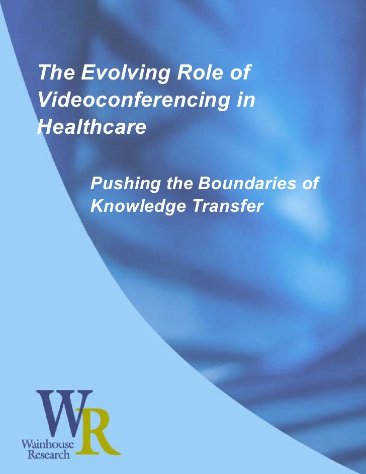 The Evolving Role of Videoconferencing in Healthcare      Pushing the Boundaries of     Knowledge Transfer