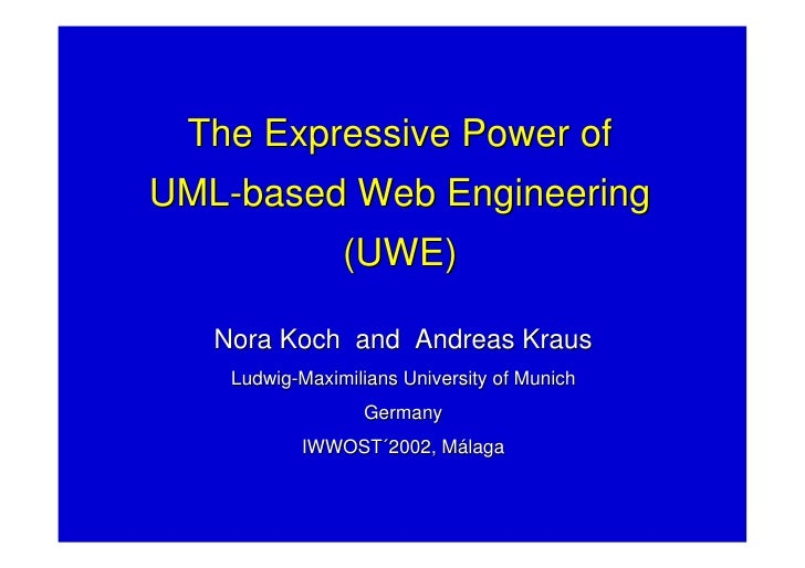 The Expressive Power of UML-based Web Engineering                 (UWE)     Nora Koch and Andreas Kraus     Ludwig-Maximil...