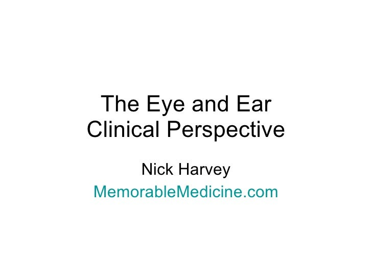 The Eye and Ear Clinical Perspective Nick Harvey MemorableMedicine.com