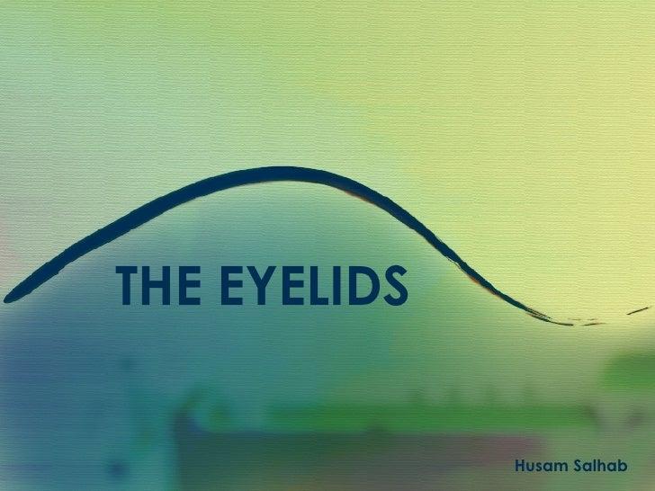 THE EYELIDS Husam Salhab