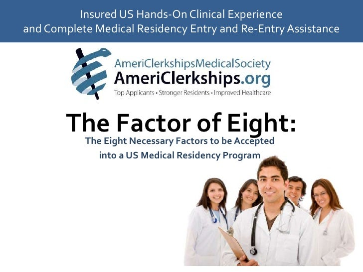 Insured US Hands-On Clinical Experience and Complete Medical Residency Entry and Re-Entry Assistance<br />The Factor of Ei...
