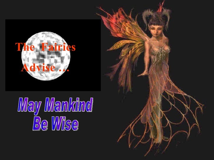 The  Fairies Advise … May Mankind Be Wise