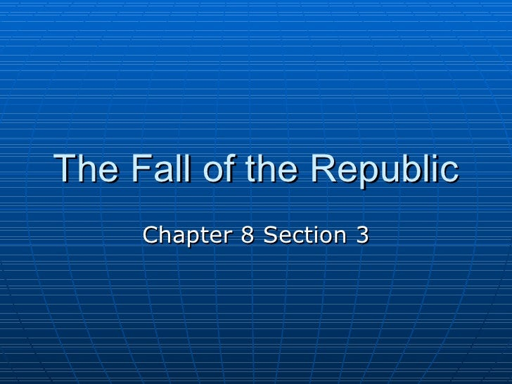 The Fall of the Republic Chapter 8 Section 3
