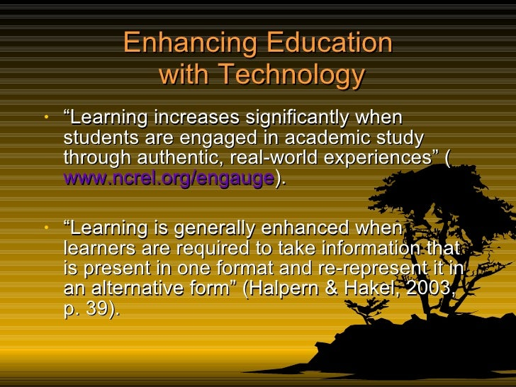 """Enhancing Education  with Technology <ul><li>"""" Learning increases significantly when students are engaged in academic stud..."""