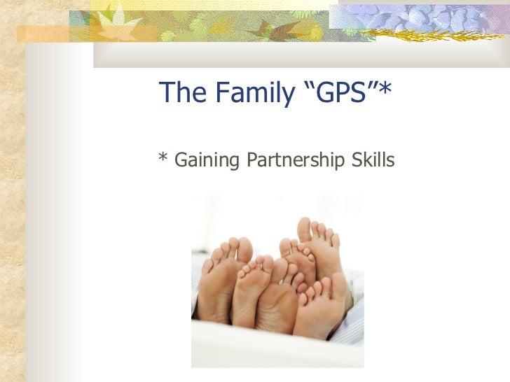 """The Family """"GPS""""* <ul><li>* Gaining Partnership Skills </li></ul>"""