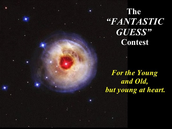"""The  """"FANTASTIC GUESS""""  Contest For the Young  and Old,  but young at heart."""