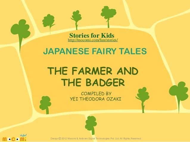 Stories for Kids  http://mocomi.com/fun/stories/  JAPANESE FAIRY TALES  THE FARMER AND THE BADGER COMPILED BY YEI THEODORA...