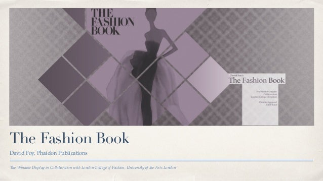 The Window Display in Collaboration with London College of Fashion, University of the Arts London The Fashion Book David F...