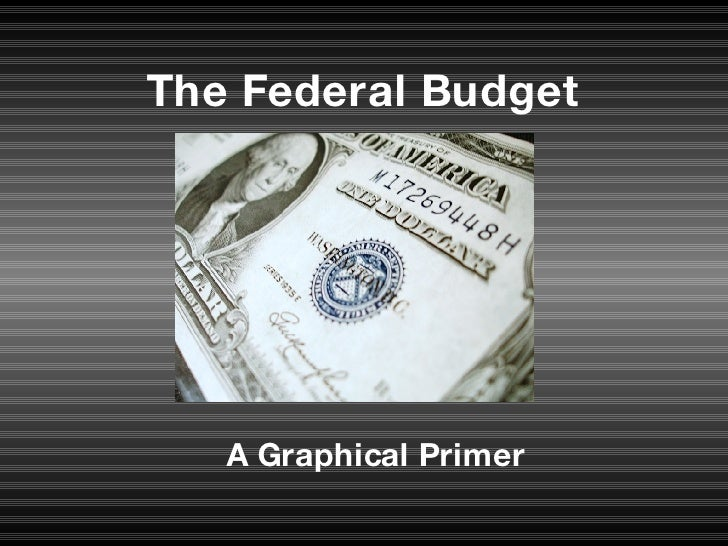 The Federal Budget A Graphical Primer