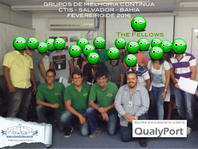 www.culturalbroker.com.br By Parceira Qualyport Entre em contato com a      GRUPOS DE MELHORIA CONTINUA CTIS - SALVAD...