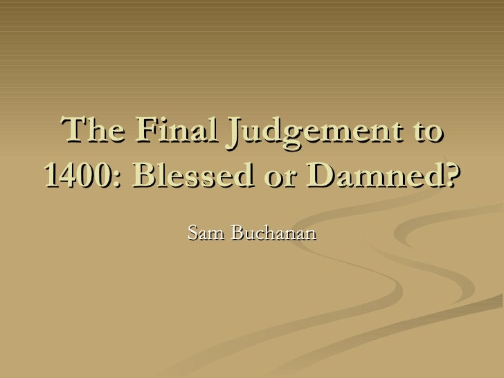 The Final Judgement to 1400: Blessed or Damned? Sam Buchanan