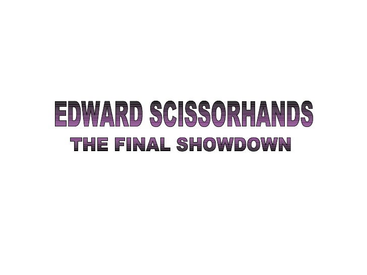 EDWARD SCISSORHANDS THE FINAL SHOWDOWN